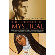 The Return to the Mystical: Mystical Writing from Dionysius to Ludwig Wittgenstein (BOK)