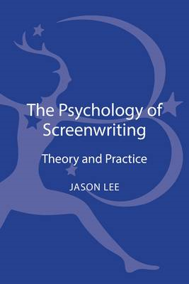 The Psychology of Screenwriting: Theory and Practice (BOK)