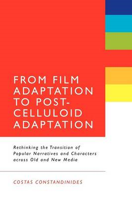 From Film Adaptation to Post-Celluloid Adaptation: Rethinking the Transition of Popular Narratives a (BOK)