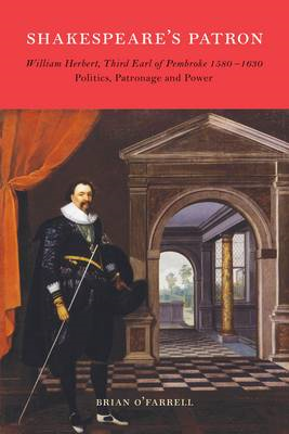 Shakespeare's Patron, William Herbert: Politics, Patronage and Power (BOK)