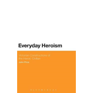 Everyday Heroism: Victorian Constructions of the Heroic Civi (BOK)
