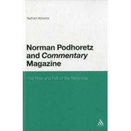 Norman Podhoretz and Commentary Magazine: The Rise and Fall of the Neocons (BOK)