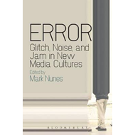 Error: Glitch, Noise, and Jam in New Media Cultures (BOK)