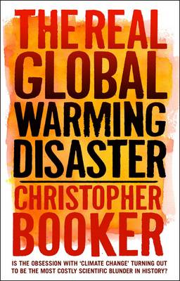 The Real Global Warming Disaster: Is the Obsession with 'climate Change' Turning Out to be the Most (BOK)
