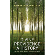 Divine Providence: a History: The Bible, Virgil, Orosius, Augustine, and Dante (BOK)