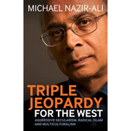 Triple Jeopardy for the West: Aggressive Secularism, Radical Islamism and Multiculturalism (BOK)