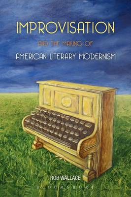 Improvisation and the Making of American Literary Modernism (BOK)