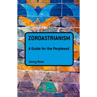 Zoroastrianism: A Guide for the Perplexed (BOK)