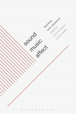 Sound, Music, Affect: Theorizing Sonic Experience (BOK)