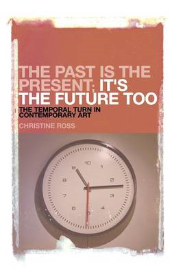 The Past is the Present; it's the Future Too: The Temporal Turn in Contemporary Art (BOK)