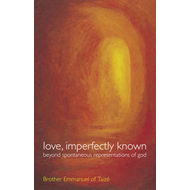 Love, Imperfectly Known: Towards a Human and Divine Intimacy (BOK)