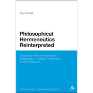 Philosophical Hermeneutics Reinterpreted: Dialogues with Existentialism, Pragmatism, Critical Theory (BOK)