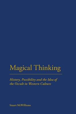 Magical Thinking: History, Possibility and the Idea of the Occult in Western Culture (BOK)