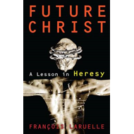Future Christ: A Lesson in Heresy (BOK)