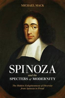 Spinoza and the Specters of Modernity: The Hidden Enlightenment of Diversity from Spinoza to Freud (BOK)