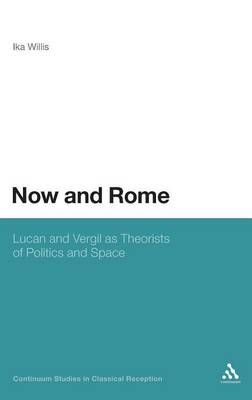 Now and Rome: Lucan and Vergil as Theorists of Politics and Space (BOK)