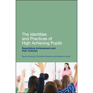 The Identities and Practices of High Achieving Pupils: Negotiating Achievement and Peer Cultures (BOK)