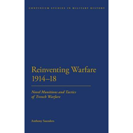 Reinventing Warfare 1914-18: Novel Munitions and Tactics of Trench Warfare (BOK)