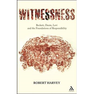 Witnessness: Beckett, Dante, Levi and the Foundations of Responsibility (BOK)