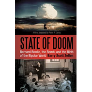 State of Doom: Bernard Brodie, the Bomb, and the Birth of the Bipolar World (BOK)