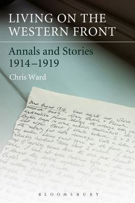 Living on the Western Front: Annals and Stories, 1914-1919 (BOK)