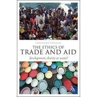 The Ethics of Trade and Aid: Development, Charity or Waste? (BOK)