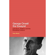George Orwell the Essayist: Literature, Politics and the Periodical Culture (BOK)