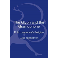 The Glyph and the Gramophone: D.H. Lawrence's Religion (BOK)