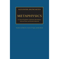 Metaphysics: A Critical Translation with Kant's Elucidations, Selected Notes and Related Materials (BOK)