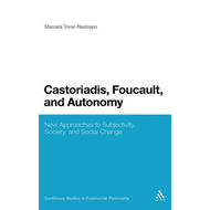 Castoriadis, Foucault and Autonomy: New Approaches to Subjectivity, Society and Social Change (BOK)