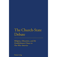 The Church-state Debate: Religion, Education and the Establishment Clause in Post War America (BOK)