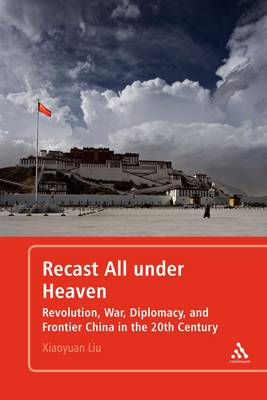Recast All Under Heaven: Revolution, War, Diplomacy, and Frontier China in the 20th Century (BOK)