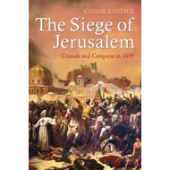 The Siege of Jerusalem: Crusade and Conquest in 1099 (BOK)