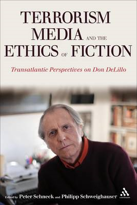 Terrorism, Media, and the Ethics of Fiction: Transatlantic Perspectives on Don Delillo (BOK)