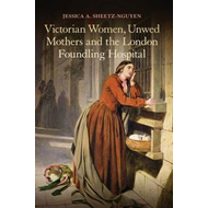 Victorian Women, Unwed Mothers and the London Foundling Hospital (BOK)