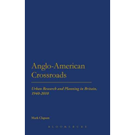 Anglo-American Crossroads: Urban Planning and Research in Britain, 1940-2010 (BOK)