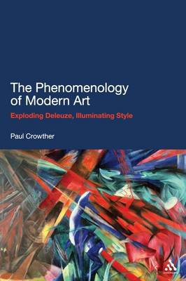 The Phenomenology of Modern Art: Exploding Deleuze, Illuminating Style (BOK)