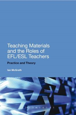 Teaching Materials and the Roles of EFL/ESL Teachers: Practice and Theory (BOK)