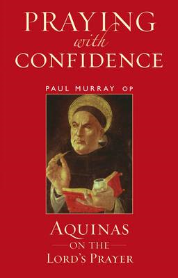 Praying with Confidence: Aquinas on the Lord's Prayer (BOK)
