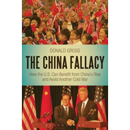 The China Fallacy: How the U.S. Can Benefit from China's Rise and Avoid Another Cold War (BOK)
