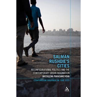 Salman Rushdie's Cities: Reconfigurational Politics and the Contemporary Urban Imagination (BOK)