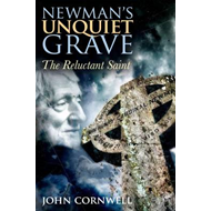 Newman's Unquiet Grave: The Reluctant Saint (BOK)