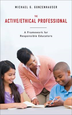 The Active/ethical Professional: A Framework for Responsible Educators (BOK)