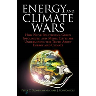 Energy and Climate Wars: How Naive Politicians, Green Ideologues, and Media Elites are Undermining t (BOK)