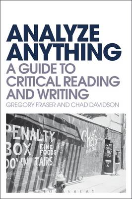 Analyze Anything: A Guide to Critical Reading and Writing (BOK)
