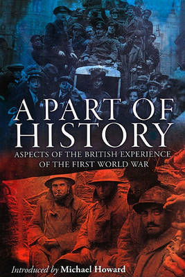 A Part of History: Aspects of the British Experience of the First World War (BOK)