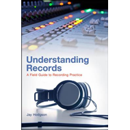 Understanding Records: A Field Guide to Recording Practice (BOK)