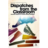 Dispatches from the Classroom: Graduate Students on Creative Writing Pedagogy (BOK)