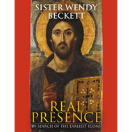 Real Presence: Sister Wendy on the Earliest Icons (BOK)