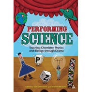 Performing Science: Teaching Chemistry, Physics and Biology Through Drama (BOK)